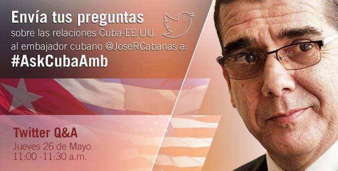 Sobre relaciones Cuba-EEUU responderá embajador cubano en Twitter